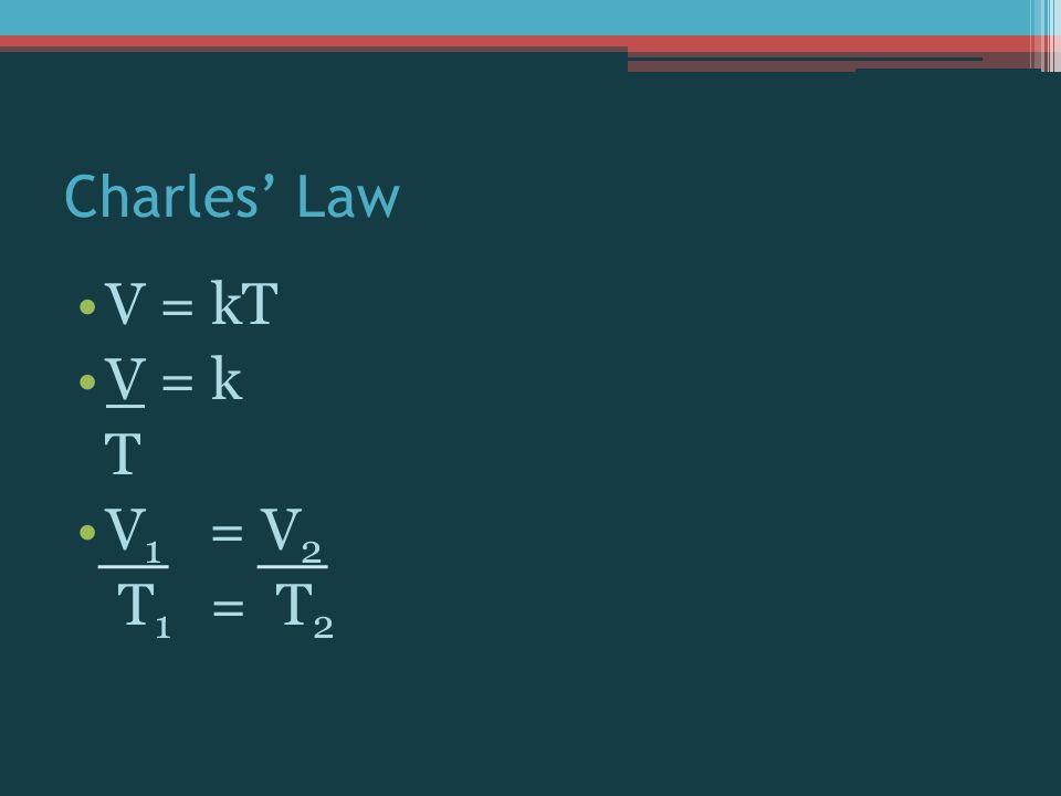 Charles' Law V = kT V = k T V1 = V2 T1 = T2