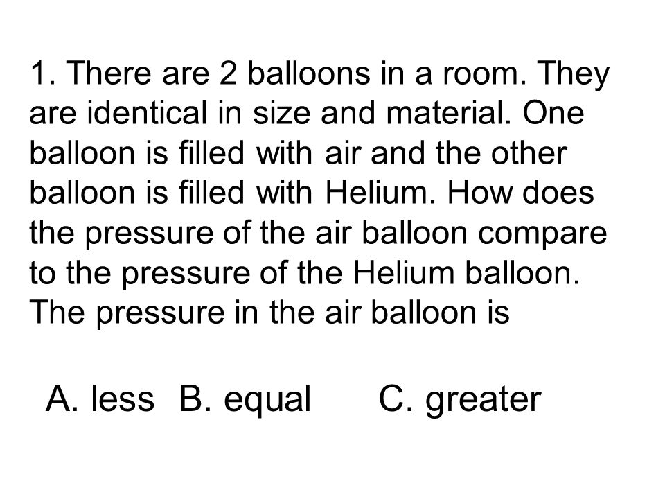 1. There are 2 balloons in a room