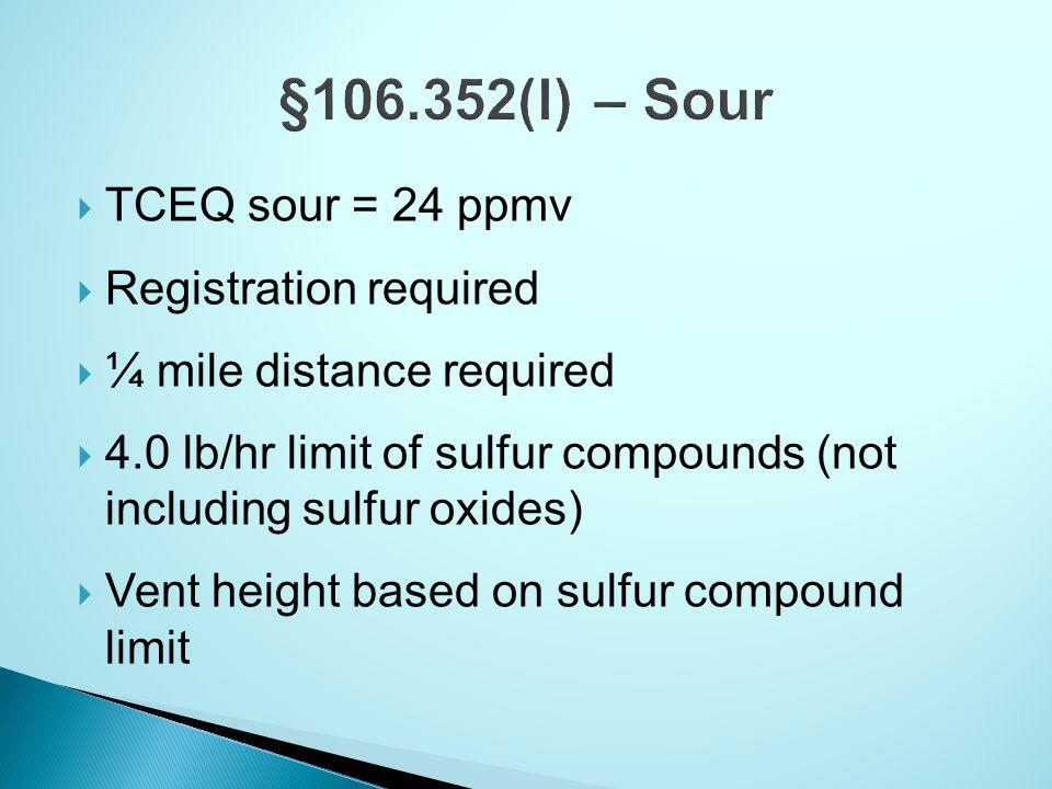 §106.352(l) – Sour TCEQ sour = 24 ppmv Registration required