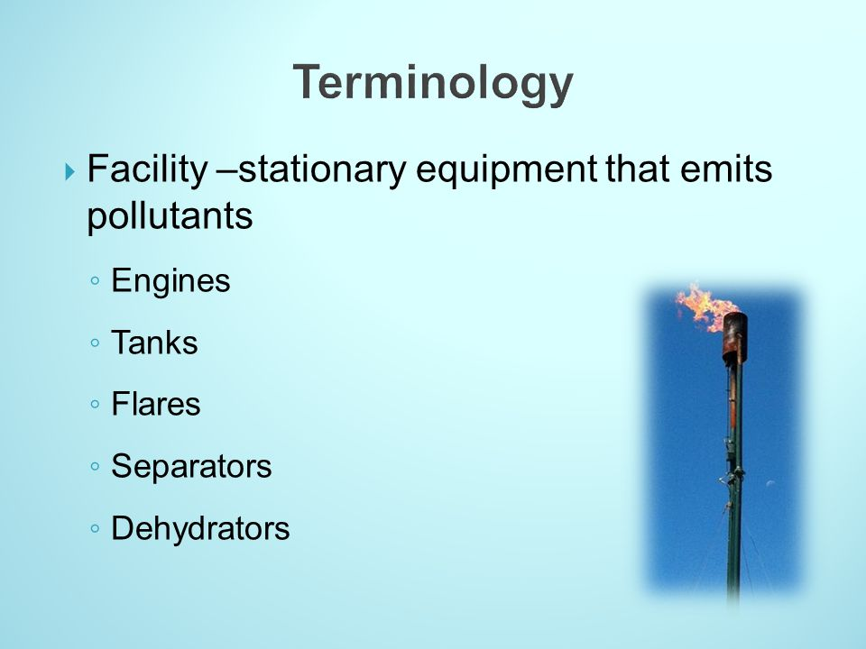 Terminology Facility –stationary equipment that emits pollutants