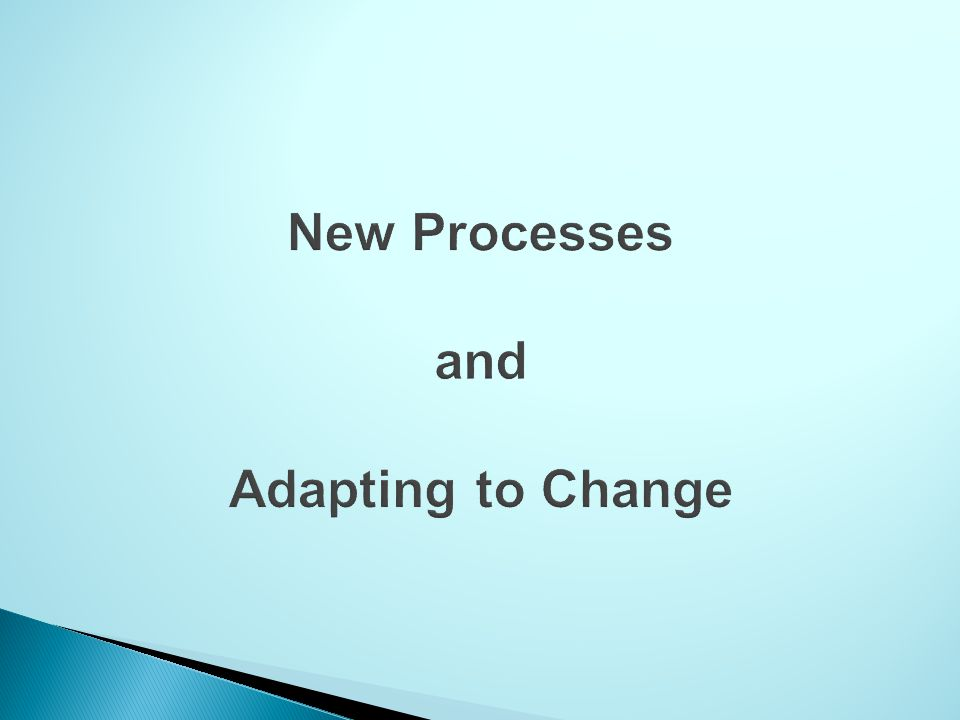 New Processes and Adapting to Change