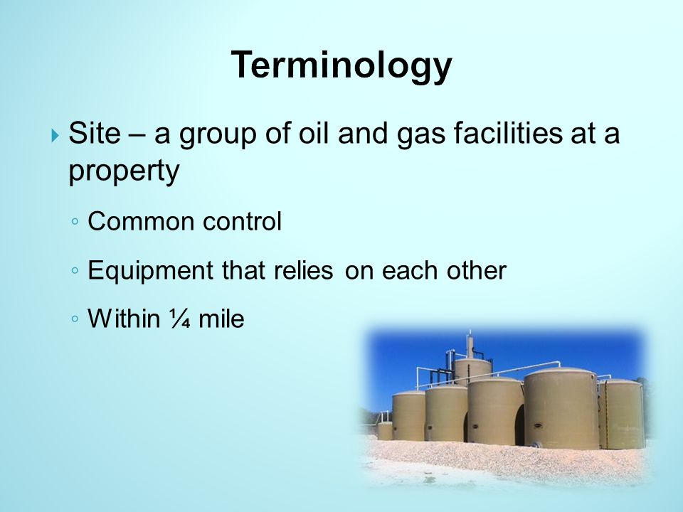 Terminology Site – a group of oil and gas facilities at a property