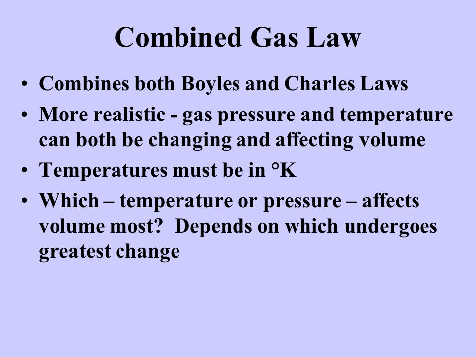 Combined Gas Law Combines both Boyles and Charles Laws