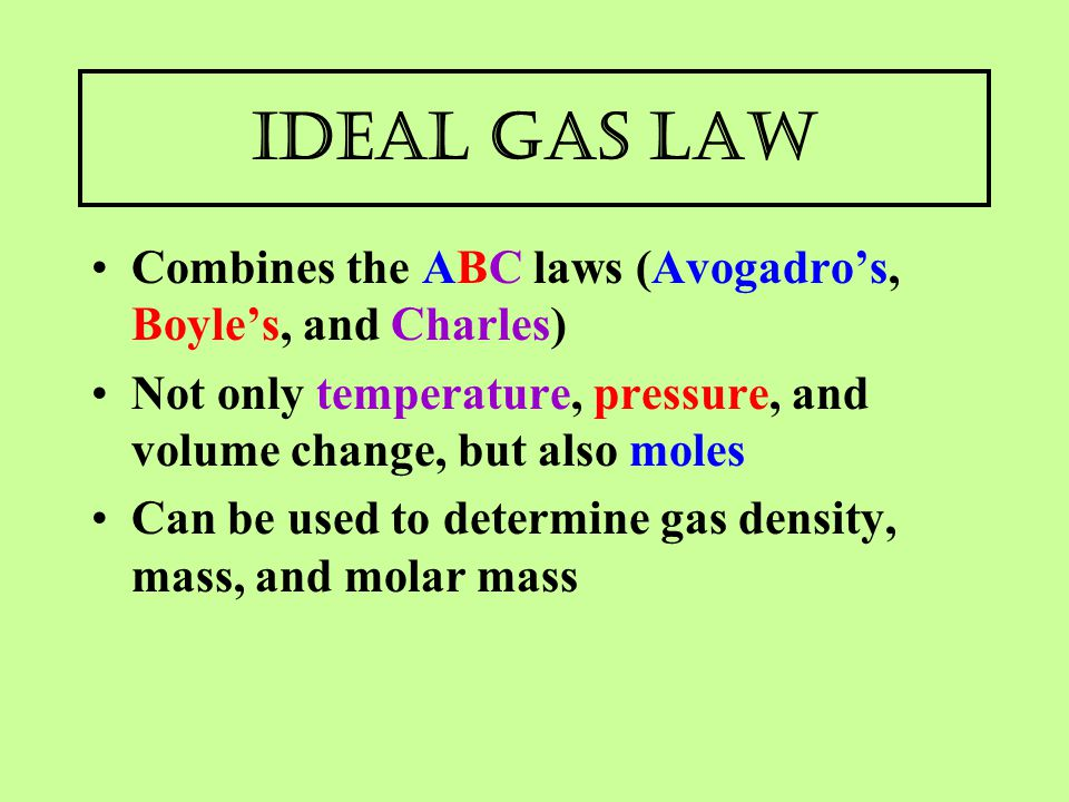 Ideal Gas Law Combines the ABC laws (Avogadro's, Boyle's, and Charles)