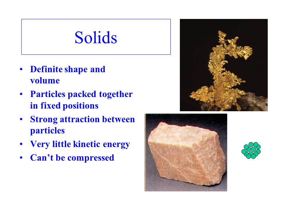 Solids Definite shape and volume