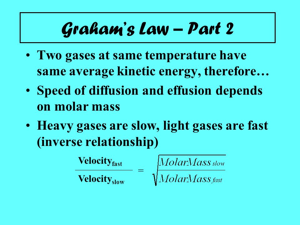 Graham's Law – Part 2 Two gases at same temperature have same average kinetic energy, therefore…