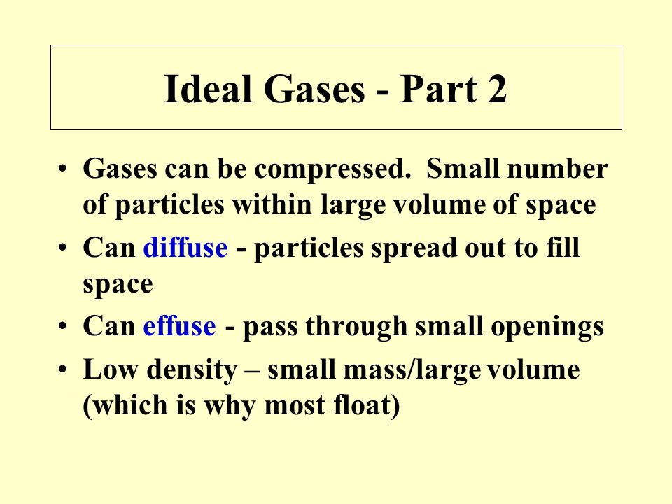 Ideal Gases - Part 2 Gases can be compressed. Small number of particles within large volume of space.