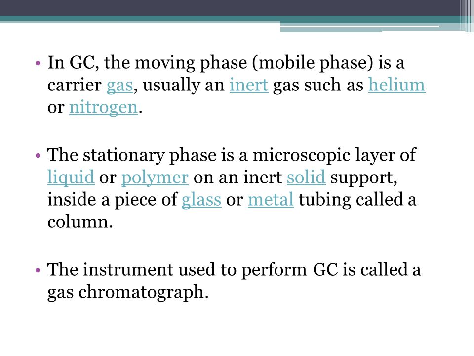 In GC, the moving phase (mobile phase) is a carrier gas, usually an inert gas such as helium or nitrogen.