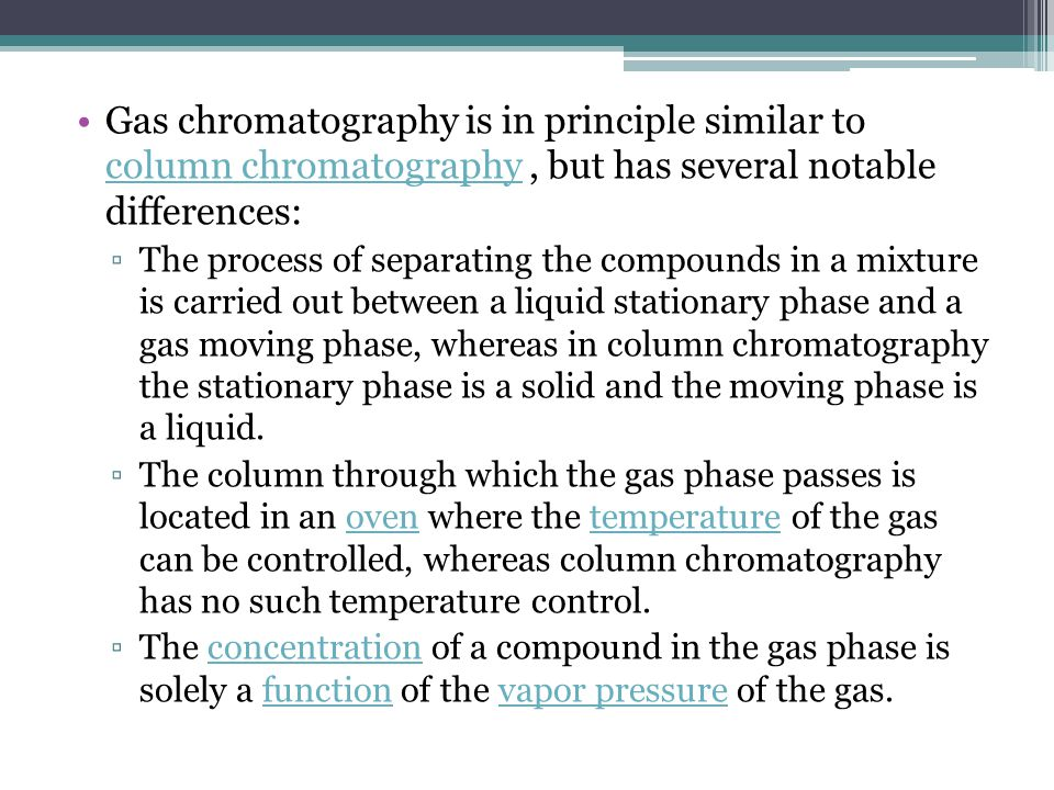 Gas chromatography is in principle similar to column chromatography , but has several notable differences:
