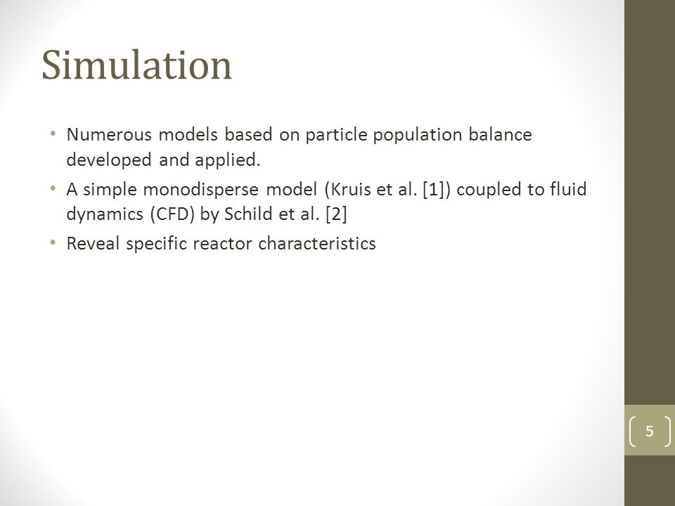 Simulation Numerous models based on particle population balance developed and applied.