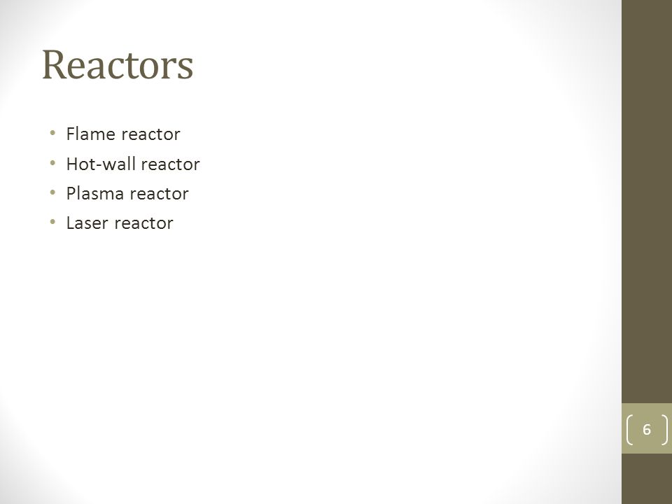 Reactors Flame reactor Hot-wall reactor Plasma reactor Laser reactor