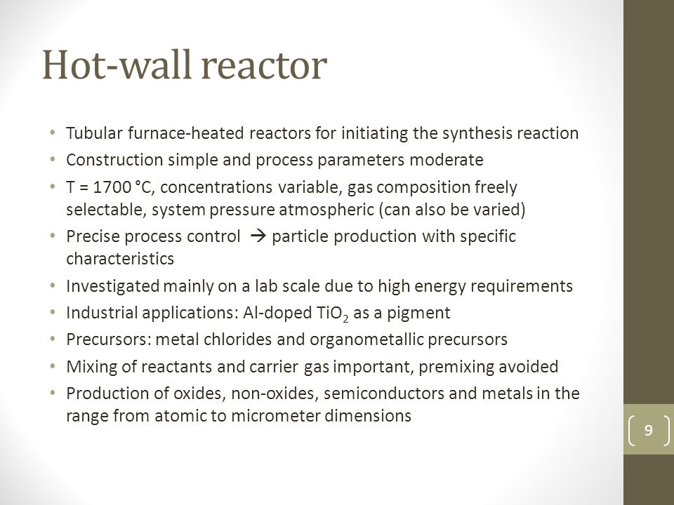 Hot-wall reactor Tubular furnace-heated reactors for initiating the synthesis reaction. Construction simple and process parameters moderate.