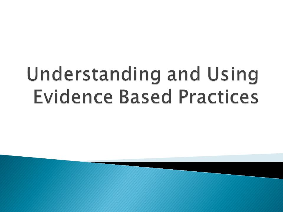 Understanding and Using Evidence Based Practices