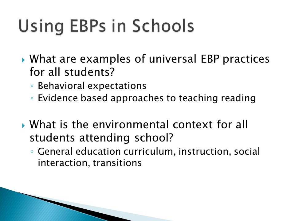 Using EBPs in Schools What are examples of universal EBP practices for all students Behavioral expectations.