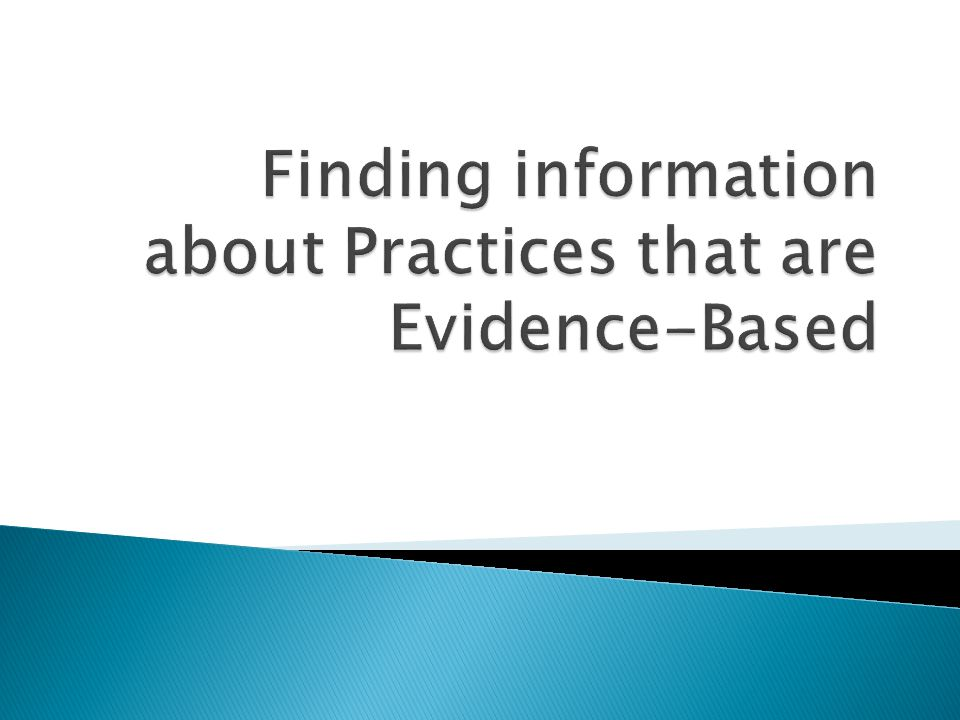 Finding information about Practices that are Evidence-Based