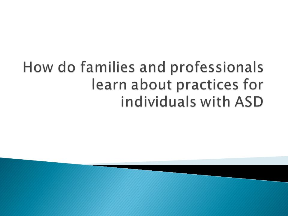 How do families and professionals learn about practices for individuals with ASD