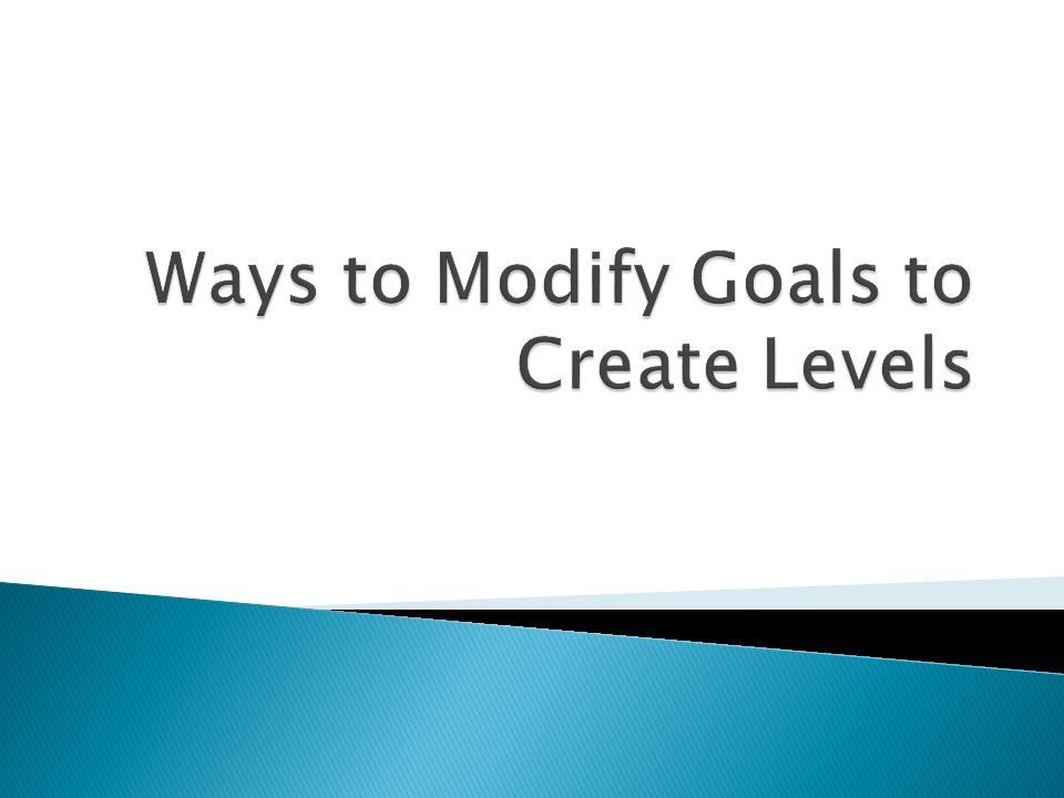 Ways to Modify Goals to Create Levels