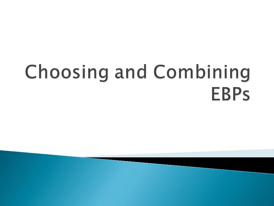 Choosing and Combining EBPs