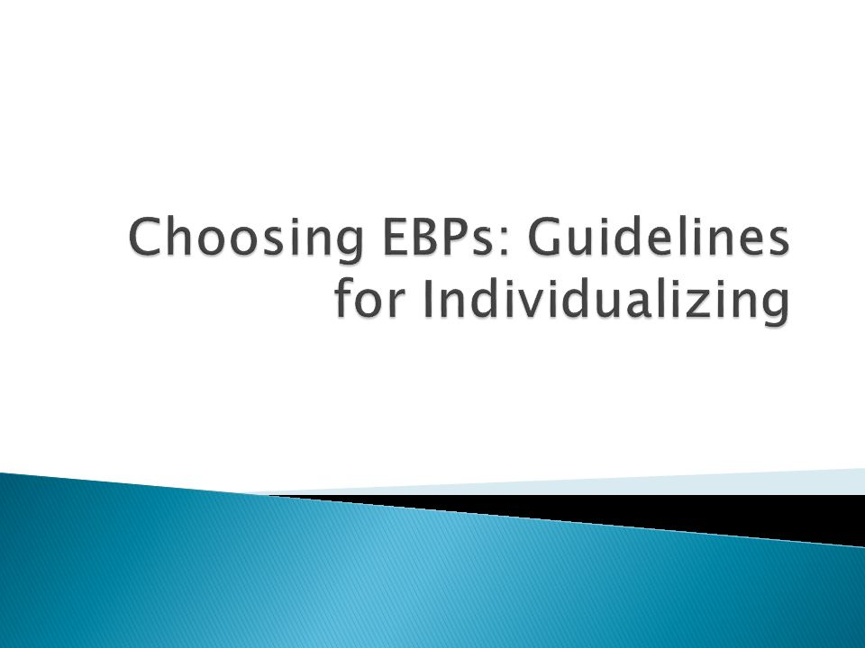 Choosing EBPs: Guidelines for Individualizing