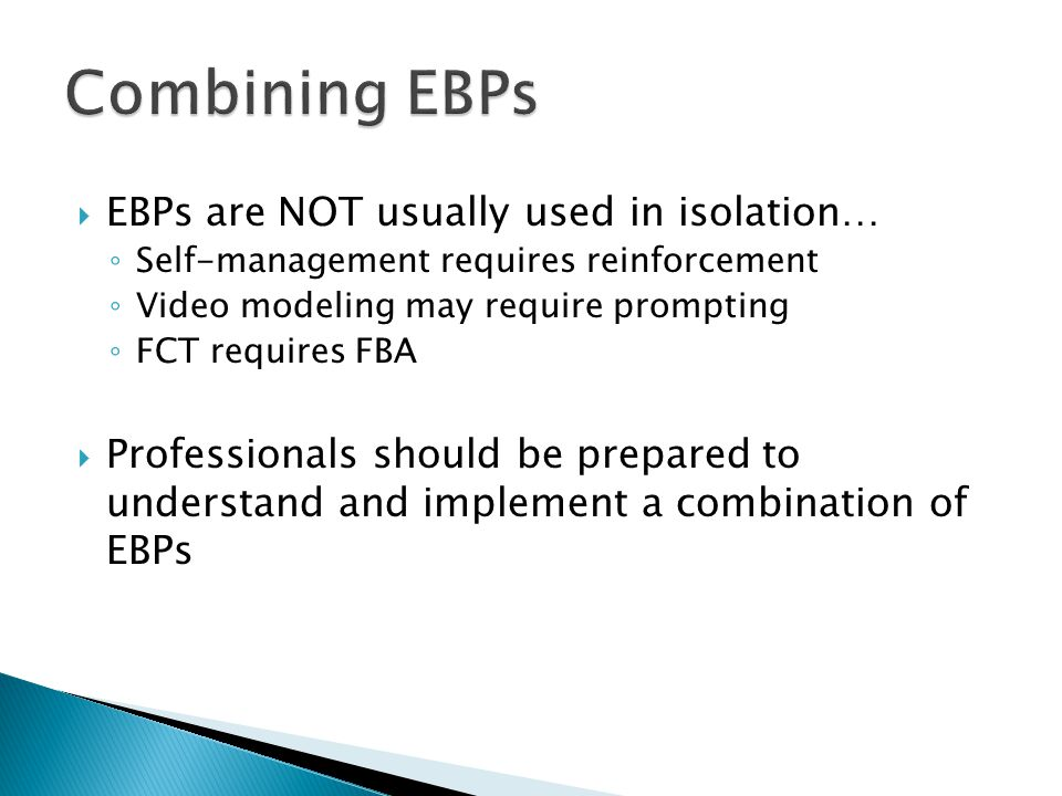 Combining EBPs EBPs are NOT usually used in isolation…