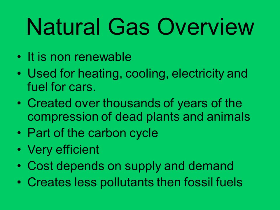Natural Gas Overview It is non renewable