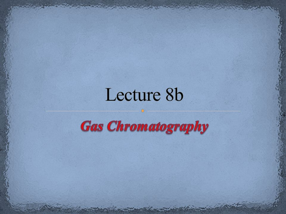 Lecture 8b Gas Chromatography