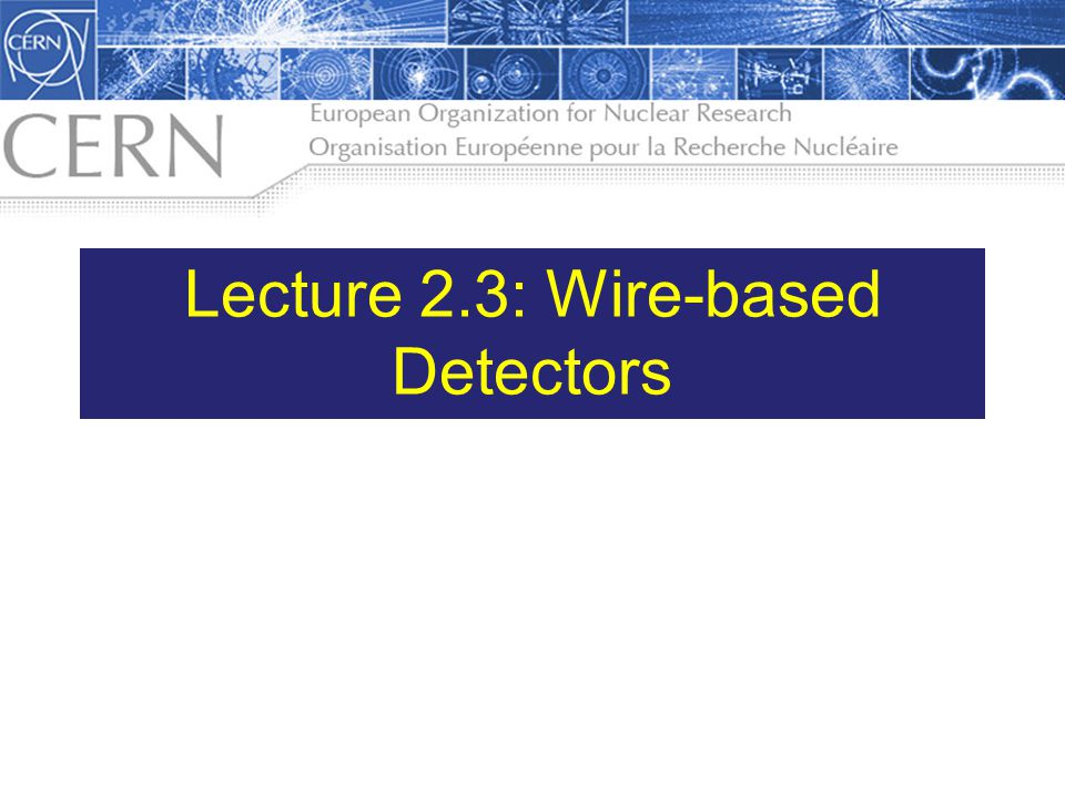 Lecture 2.3: Wire-based Detectors