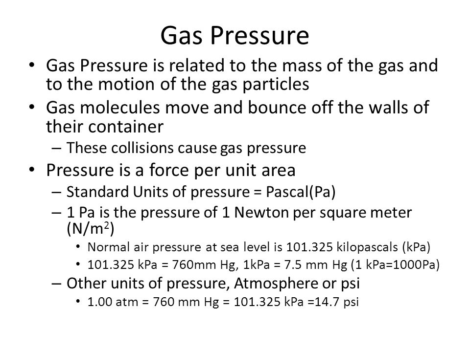 Gas Pressure Gas Pressure is related to the mass of the gas and to the motion of the gas particles.