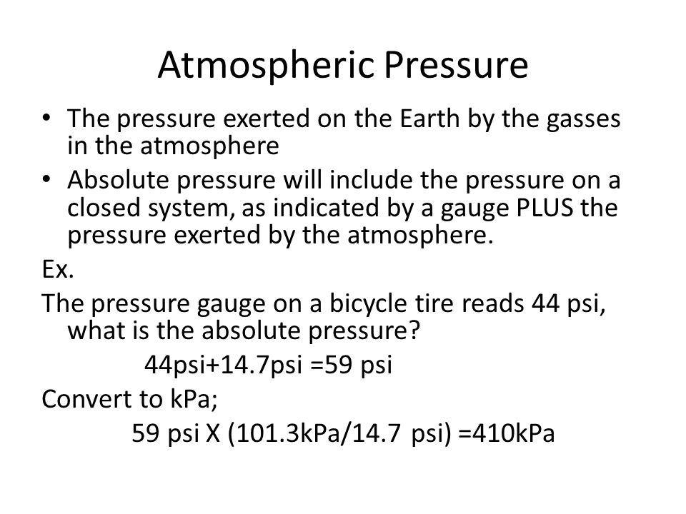 Atmospheric Pressure The pressure exerted on the Earth by the gasses in the atmosphere.