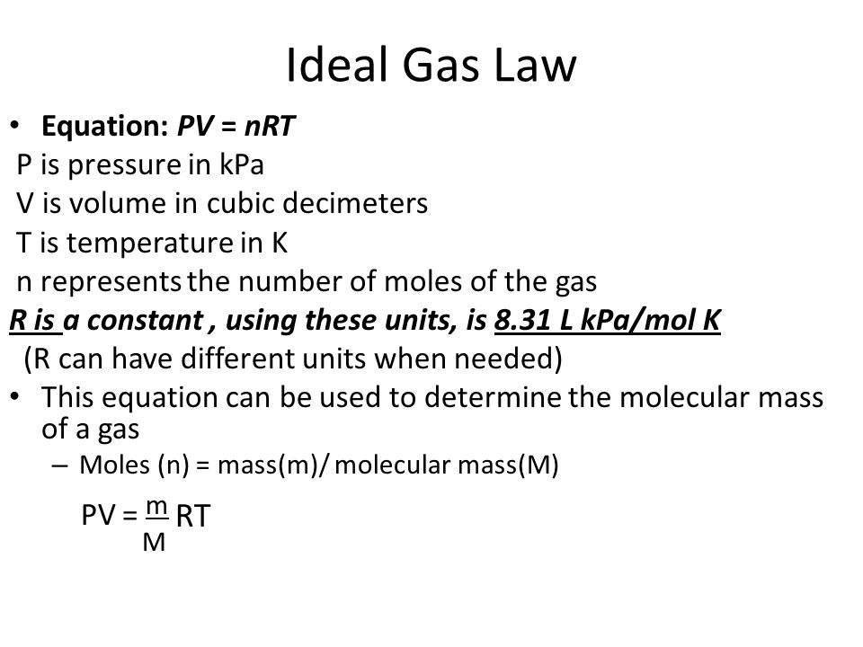 Ideal Gas Law PV = m RT Equation: PV = nRT P is pressure in kPa