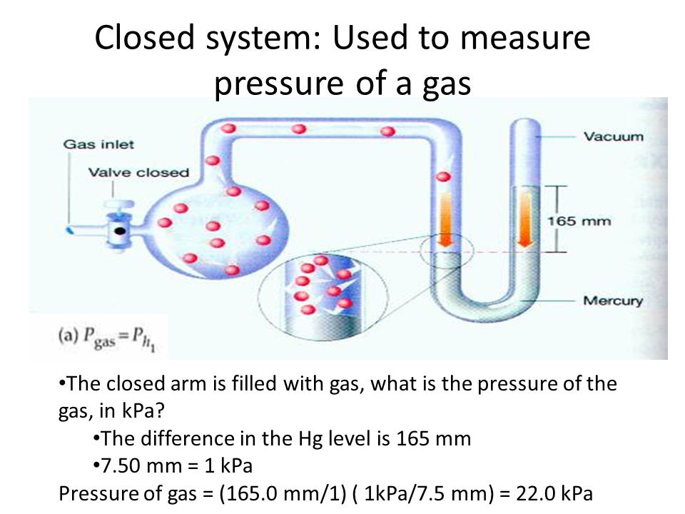 Closed system: Used to measure pressure of a gas