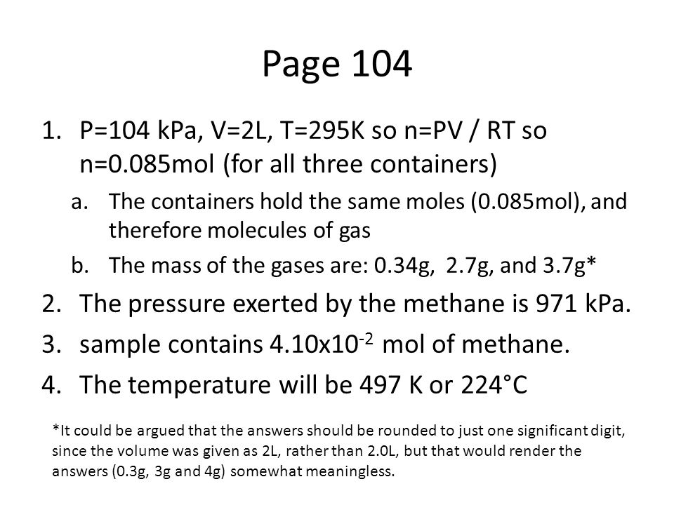 Page 104 P=104 kPa, V=2L, T=295K so n=PV / RT so n=0.085mol (for all three containers)