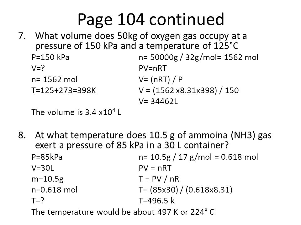 Page 104 continued What volume does 50kg of oxygen gas occupy at a pressure of 150 kPa and a temperature of 125°C.