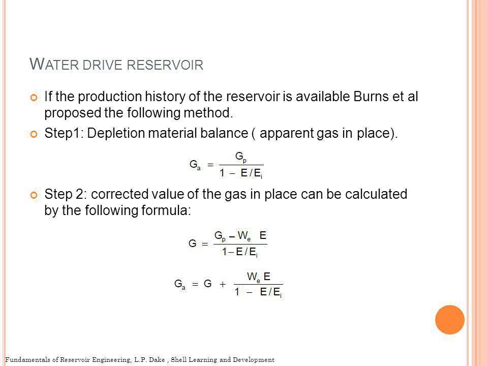 Water drive reservoir If the production history of the reservoir is available Burns et al proposed the following method.