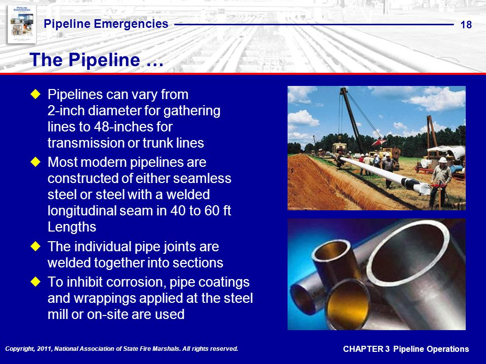 The Pipeline … Pipelines can vary from 2-inch diameter for gathering lines to 48-inches for transmission or trunk lines.
