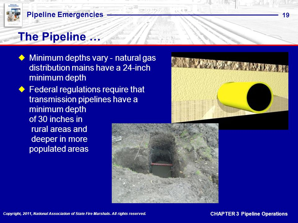 The Pipeline … Minimum depths vary - natural gas distribution mains have a 24-inch minimum depth.