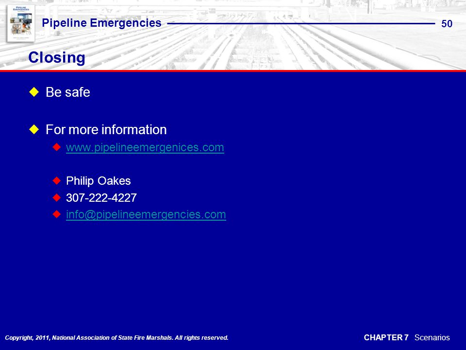 Closing Be safe For more information www.pipelineemergenices.com