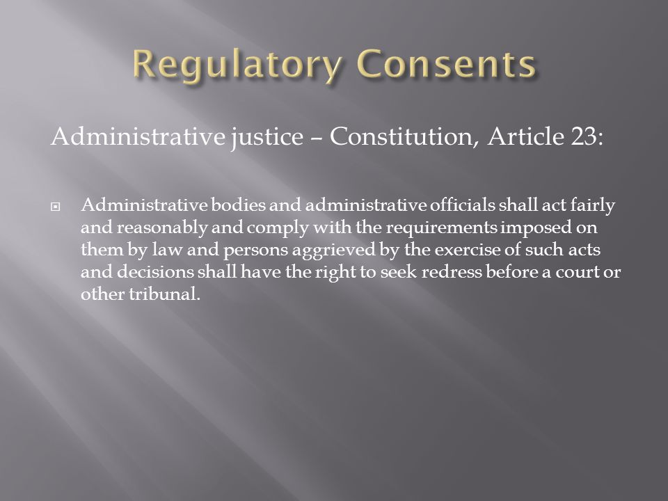 Regulatory Consents Administrative justice – Constitution, Article 23: