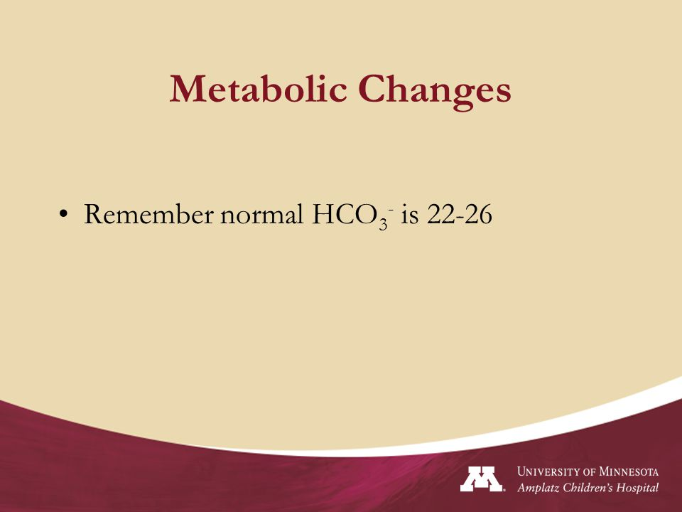 Metabolic Changes Remember normal HCO3- is 22-26