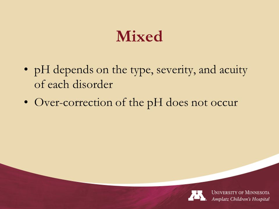 Mixed pH depends on the type, severity, and acuity of each disorder