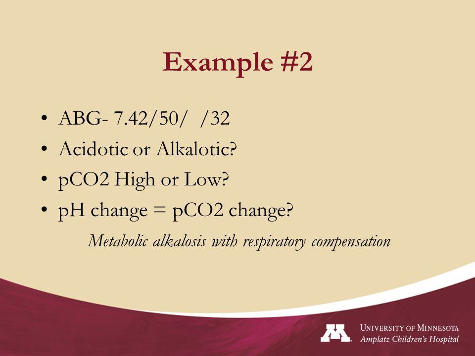 Example #2 ABG- 7.42/50/ /32 Acidotic or Alkalotic pCO2 High or Low