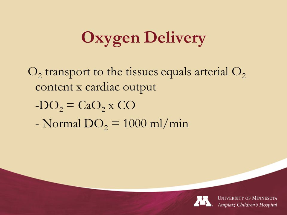 Oxygen Delivery O2 transport to the tissues equals arterial O2 content x cardiac output. -DO2 = CaO2 x CO.
