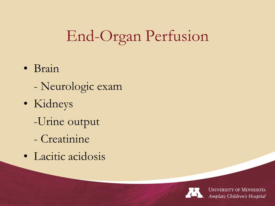 End-Organ Perfusion Brain - Neurologic exam Kidneys -Urine output