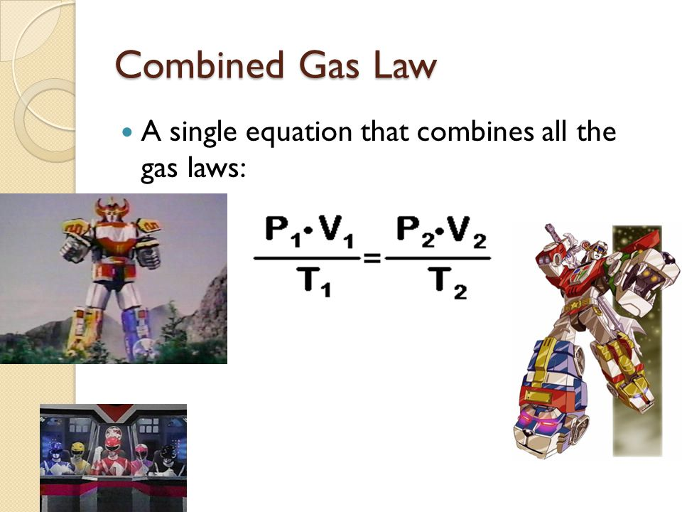 Combined Gas Law A single equation that combines all the gas laws:
