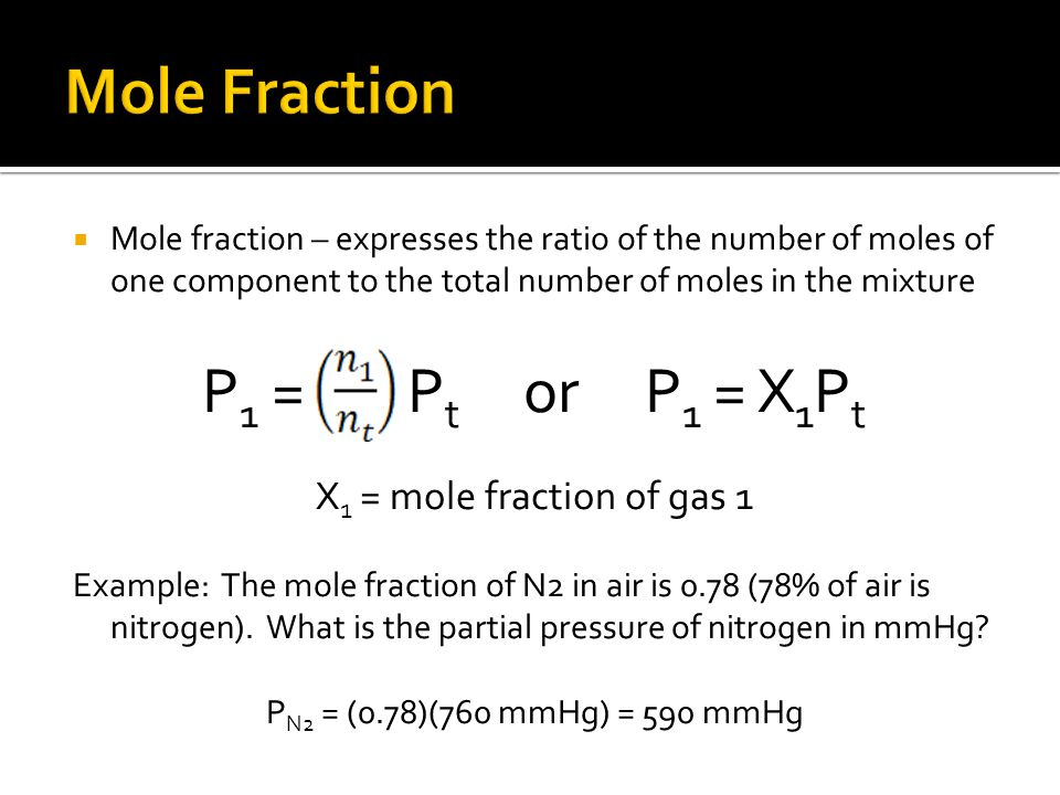 Mole Fraction P1 = Pt or P1 = X1Pt X1 = mole fraction of gas 1