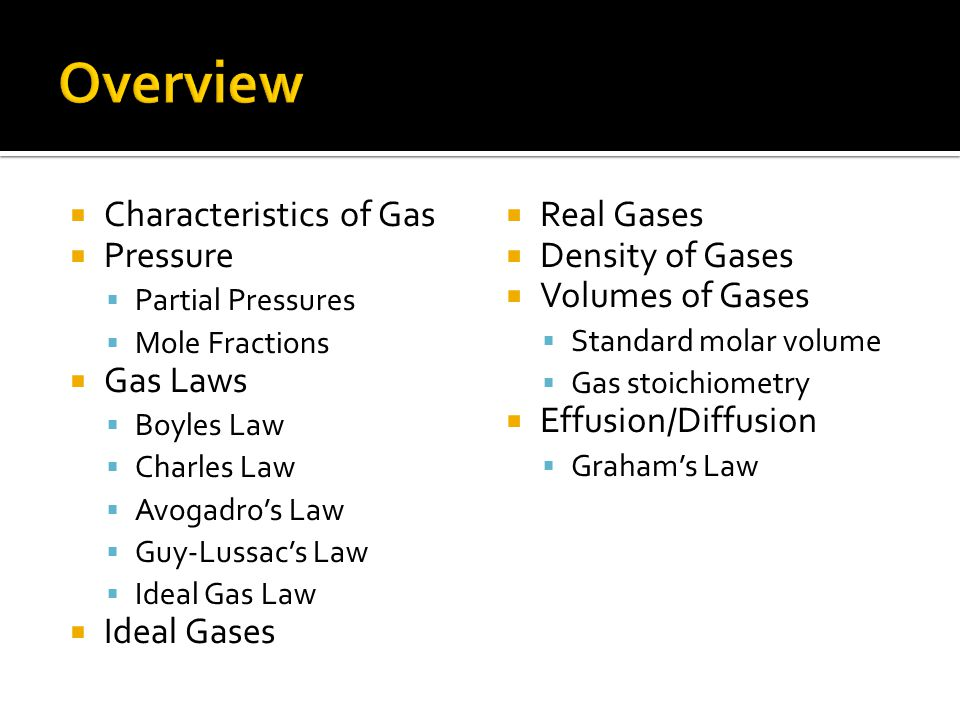 Overview Characteristics of Gas Pressure Gas Laws Ideal Gases