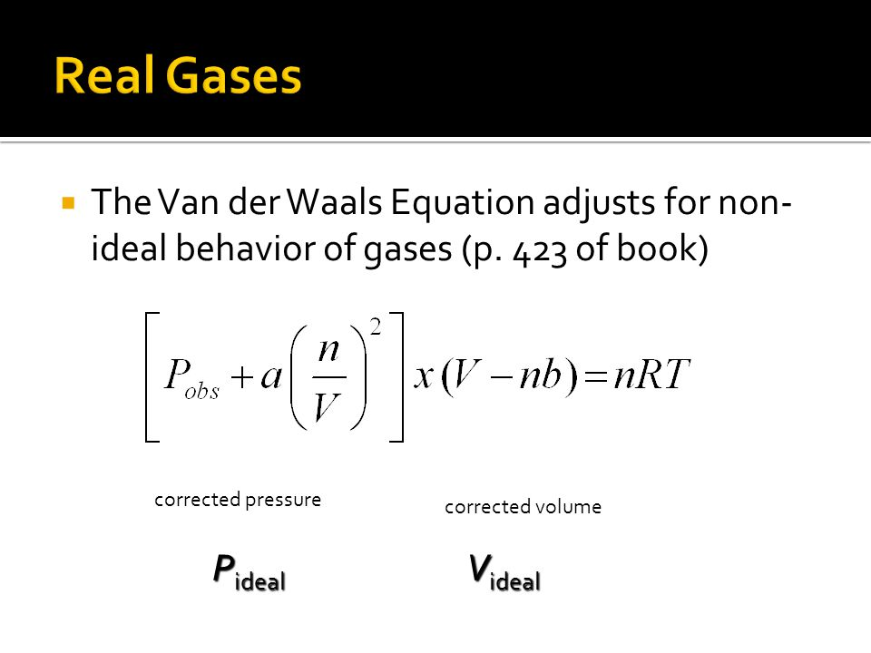 Real Gases The Van der Waals Equation adjusts for non-ideal behavior of gases (p. 423 of book) ­ ­