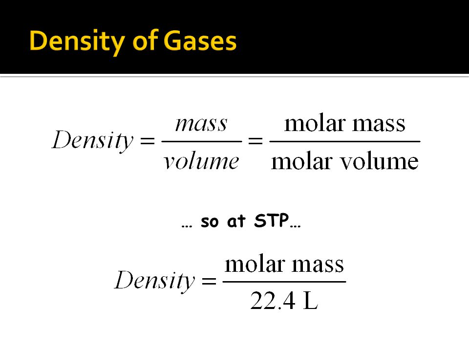Density of Gases … so at STP…