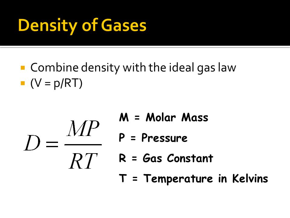 Density of Gases Combine density with the ideal gas law (V = p/RT)