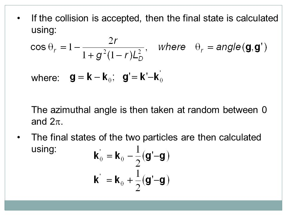 If the collision is accepted, then the final state is calculated using: